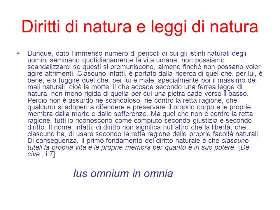 Diritti di natura e leggi di natura Dunque, dato limmenso numero di pericoli di cui gli istinti naturali degli uomini seminano quotidianamente la vita