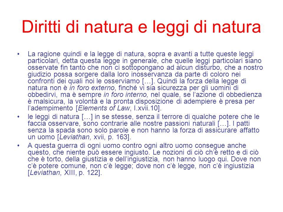 Diritti di natura e leggi di natura La ragione quindi e la legge di natura, sopra e avanti a tutte queste leggi particolari, detta questa legge in gen