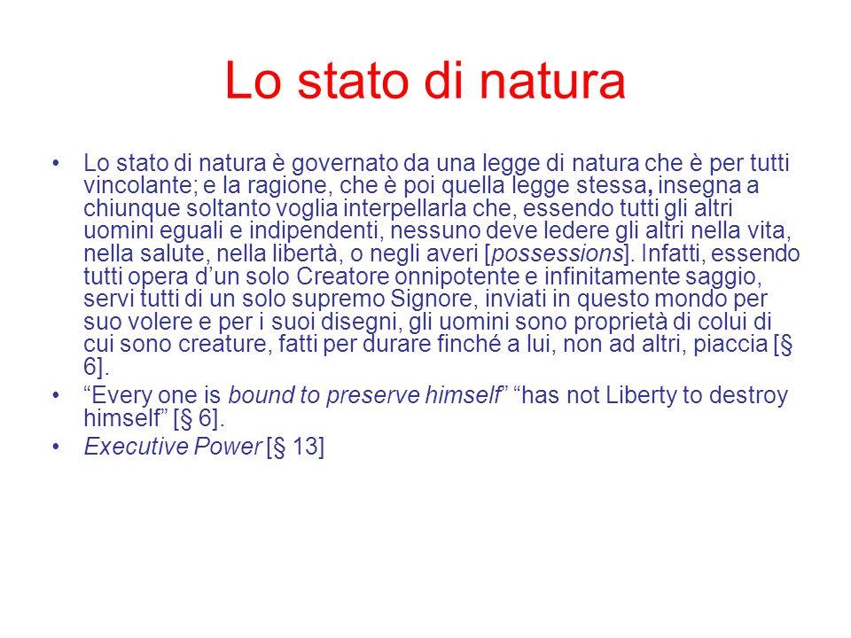 Lo stato di natura Lo stato di natura è governato da una legge di natura che è per tutti vincolante; e la ragione, che è poi quella legge stessa, inse