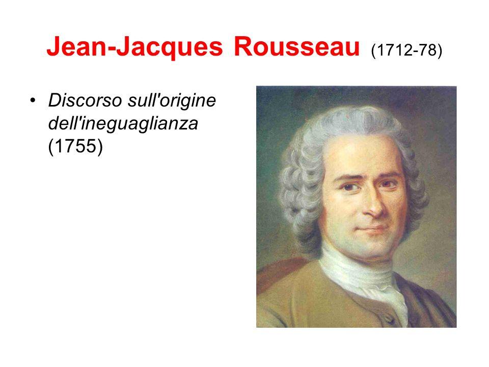 Jean-Jacques Rousseau (1712-78) Discorso sull'origine dell'ineguaglianza (1755)