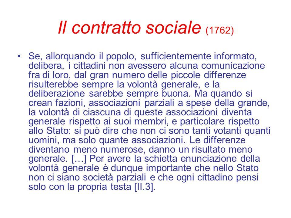 Il contratto sociale (1762) Se, allorquando il popolo, sufficientemente informato, delibera, i cittadini non avessero alcuna comunicazione fra di loro