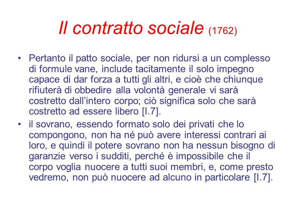 Il contratto sociale (1762) Pertanto il patto sociale, per non ridursi a un complesso di formule vane, include tacitamente il solo impegno capace di d
