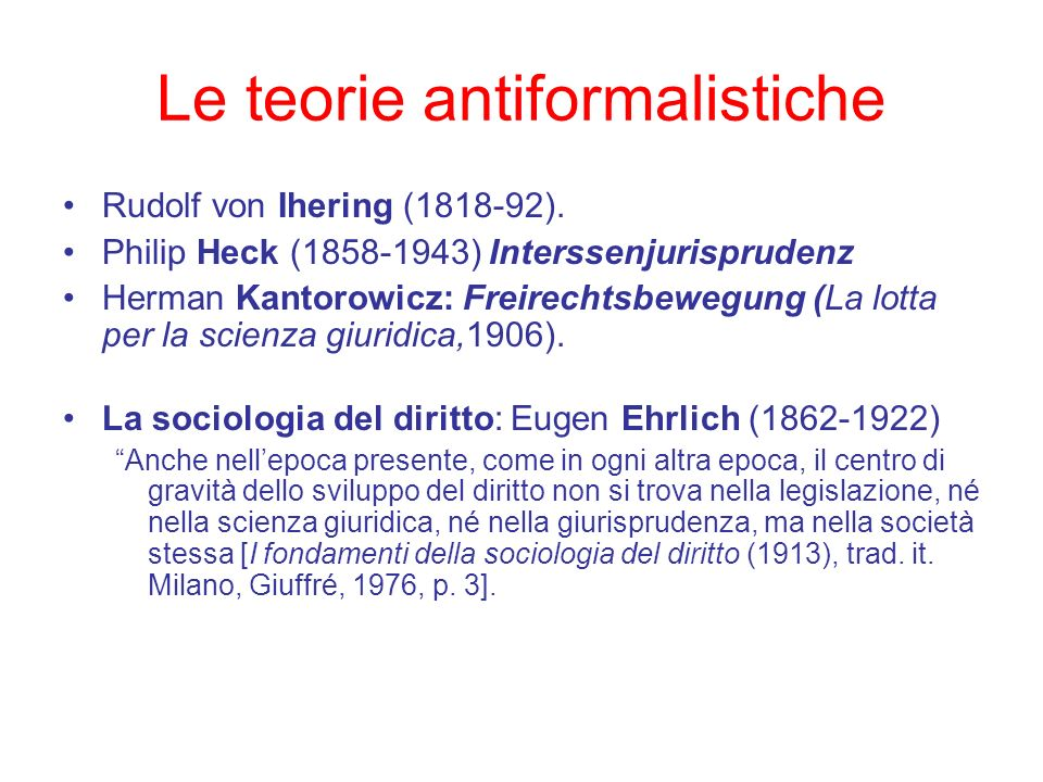 Le teorie antiformalistiche Rudolf von Ihering (1818-92). Philip Heck (1858-1943) Interssenjurisprudenz Herman Kantorowicz: Freirechtsbewegung (La lot