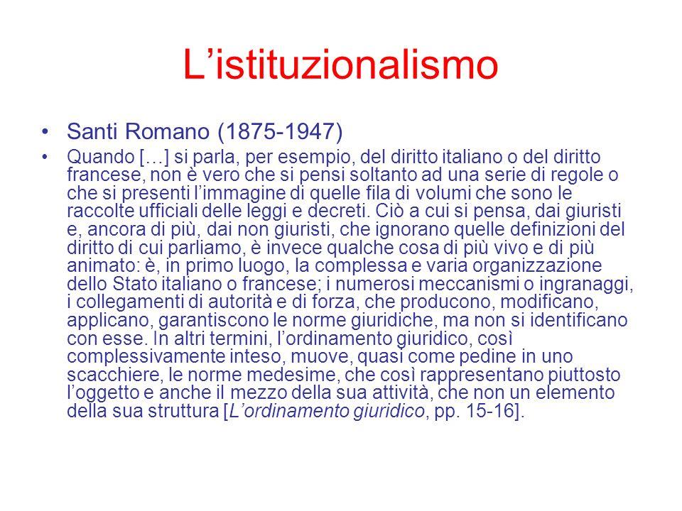 Listituzionalismo Santi Romano (1875-1947) Quando […] si parla, per esempio, del diritto italiano o del diritto francese, non è vero che si pensi solt