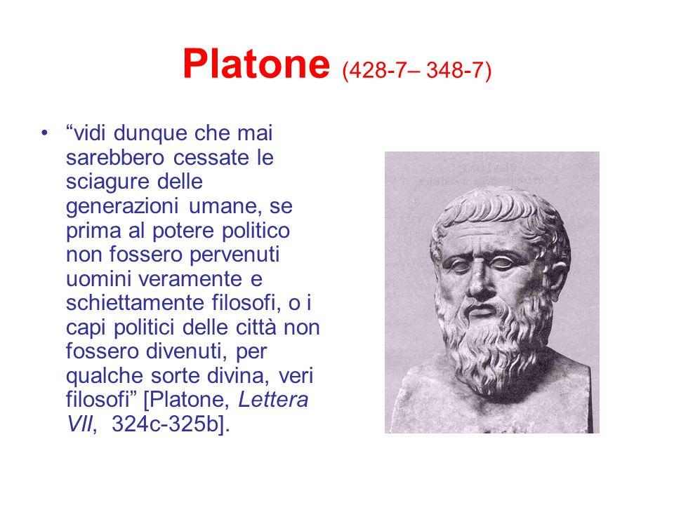 Platone (428-7– 348-7) vidi dunque che mai sarebbero cessate le sciagure delle generazioni umane, se prima al potere politico non fossero pervenuti uo
