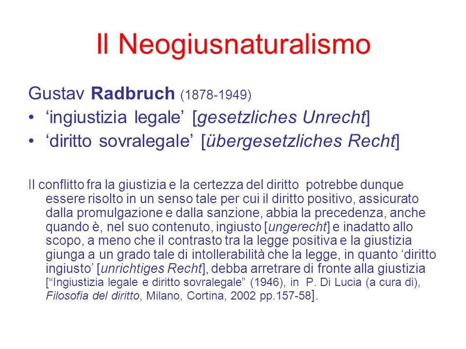 Il Neogiusnaturalismo Gustav Radbruch (1878-1949) ingiustizia legale [gesetzliches Unrecht] diritto sovralegale [übergesetzliches Recht] Il conflitto