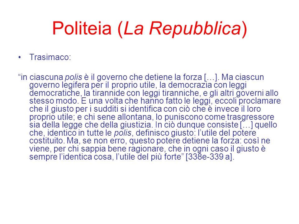 Politeia (La Repubblica) Trasimaco: in ciascuna polis è il governo che detiene la forza […]. Ma ciascun governo legifera per il proprio utile, la demo