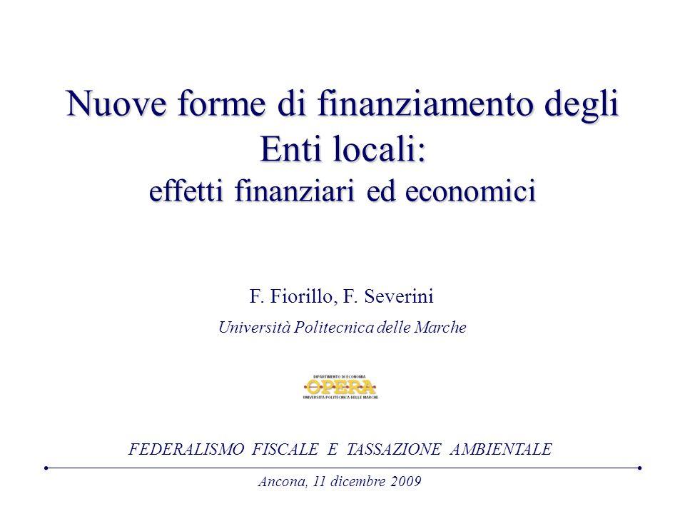 Nuove forme di finanziamento degli Enti locali: effetti finanziari ed economici F. Fiorillo, F. Severini Università Politecnica delle Marche Ancona, 1