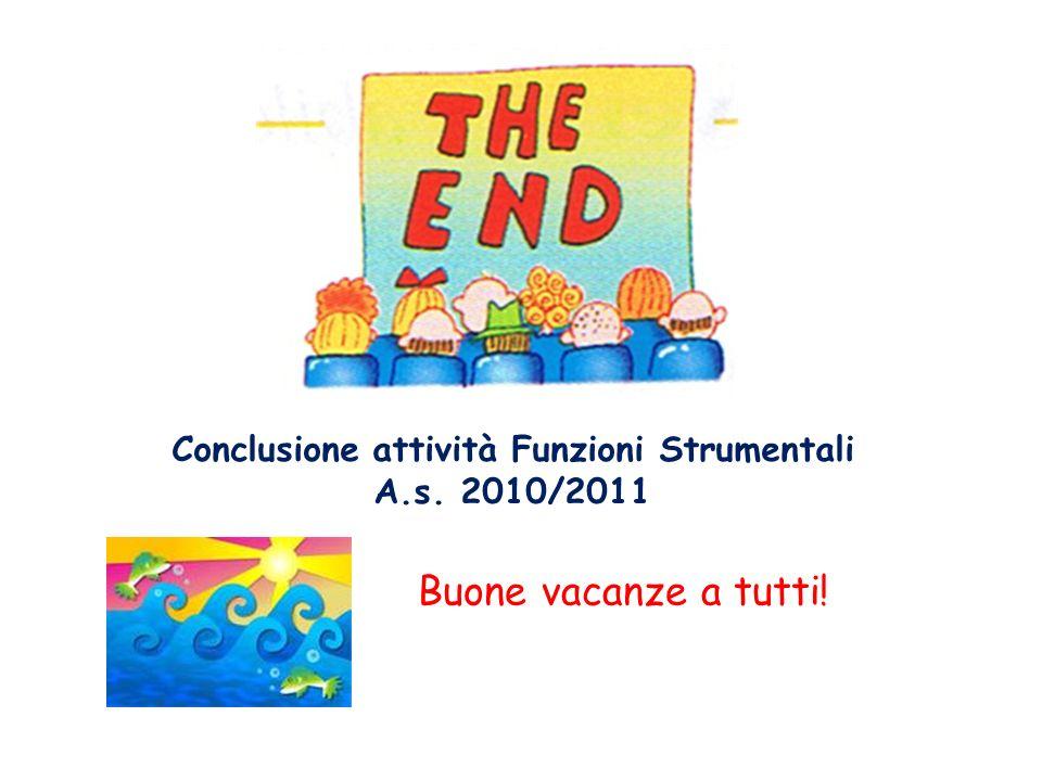 Conclusione attività Funzioni Strumentali A.s. 2010/2011 Buone vacanze a tutti!