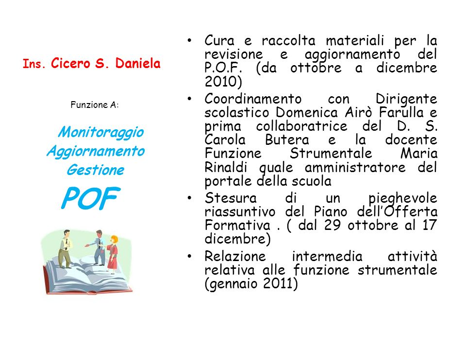 Ins. Cicero S. Daniela Cura e raccolta materiali per la revisione e aggiornamento del P.O.F. (da ottobre a dicembre 2010) Coordinamento con Dirigente