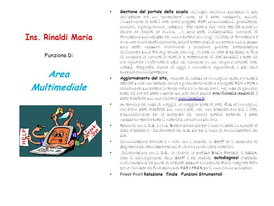 Ins. Rinaldi Maria Gestione del portale della scuola : allinizio dellanno scolastico il sito dellIstituto era un contenitore vuoto, ed è stato necessa