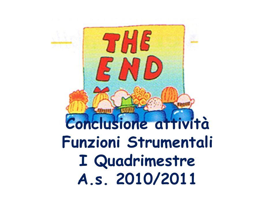 Conclusione attività Funzioni Strumentali I Quadrimestre A.s. 2010/2011