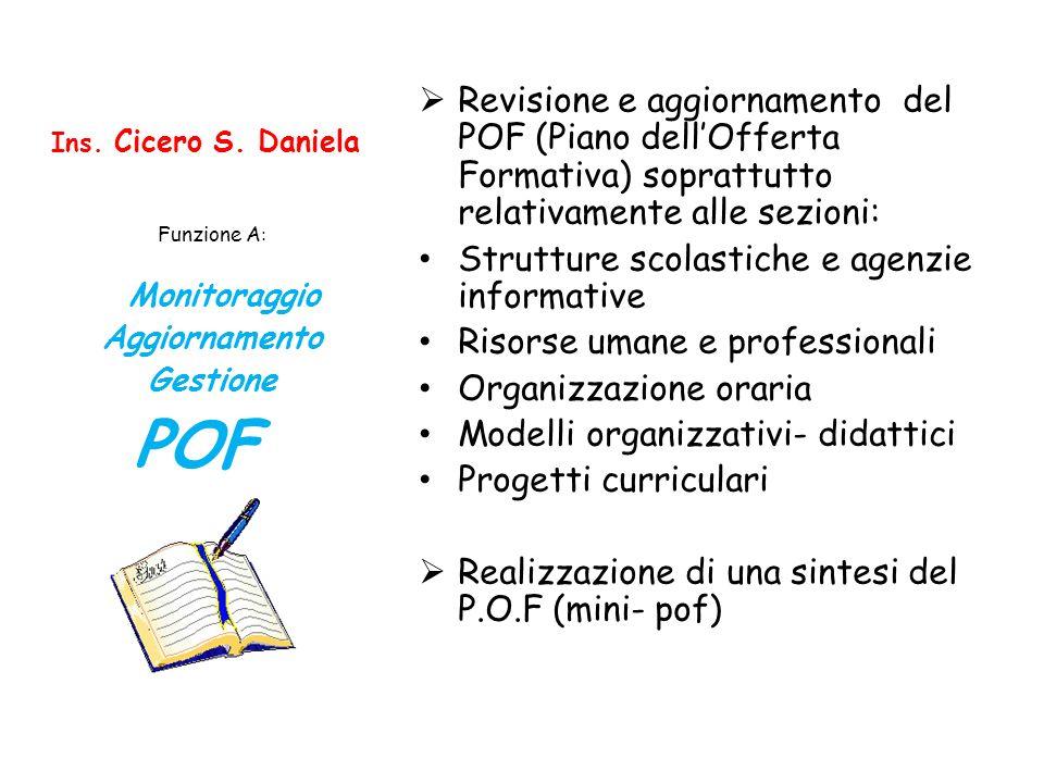 Ins. Cicero S. Daniela Revisione e aggiornamento del POF (Piano dellOfferta Formativa) soprattutto relativamente alle sezioni: Strutture scolastiche e