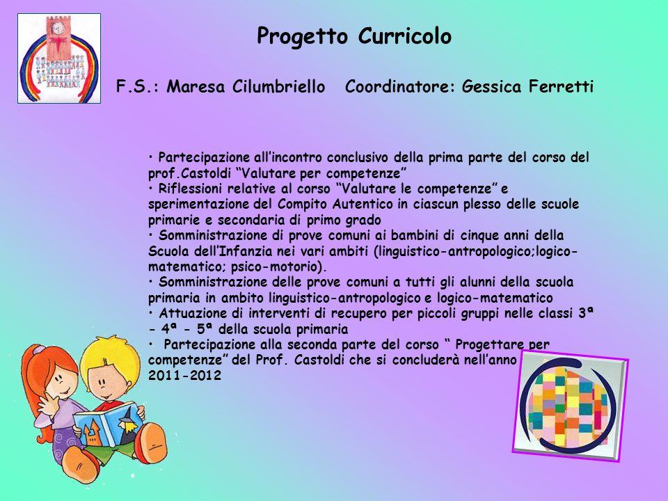Progetto Curricolo F.S.: Maresa Cilumbriello Coordinatore: Gessica Ferretti Partecipazione allincontro conclusivo della prima parte del corso del prof