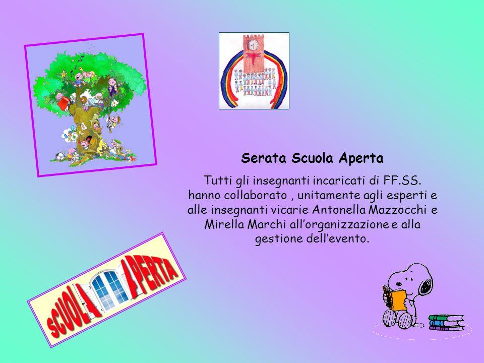 Serata Scuola Aperta Tutti gli insegnanti incaricati di FF.SS. hanno collaborato, unitamente agli esperti e alle insegnanti vicarie Antonella Mazzocch