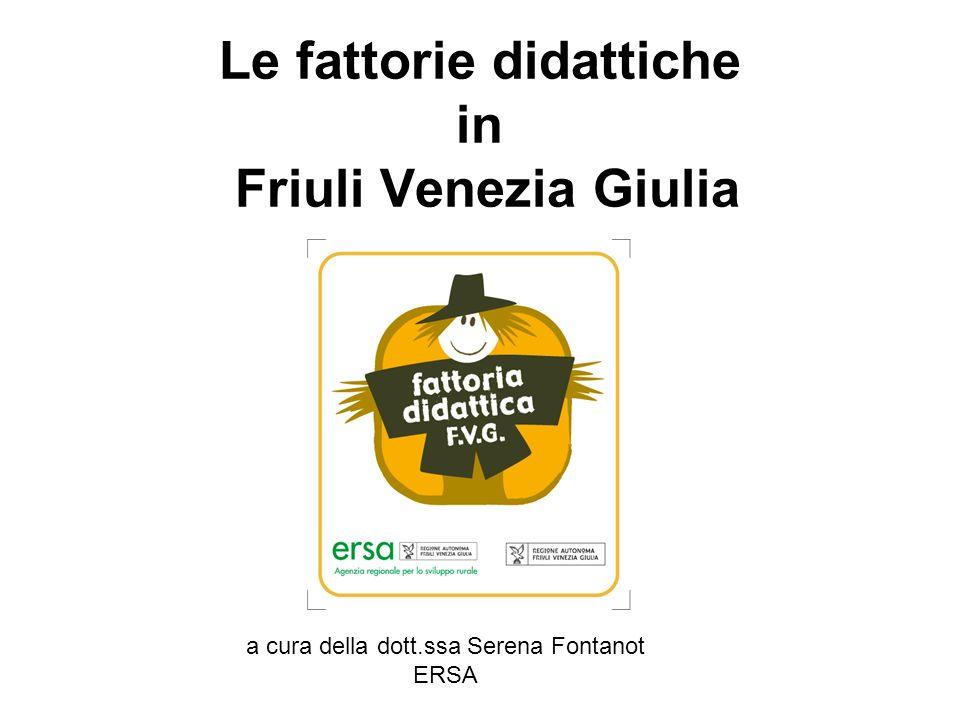 Le fattorie didattiche in Friuli Venezia Giulia a cura della dott.ssa Serena Fontanot ERSA