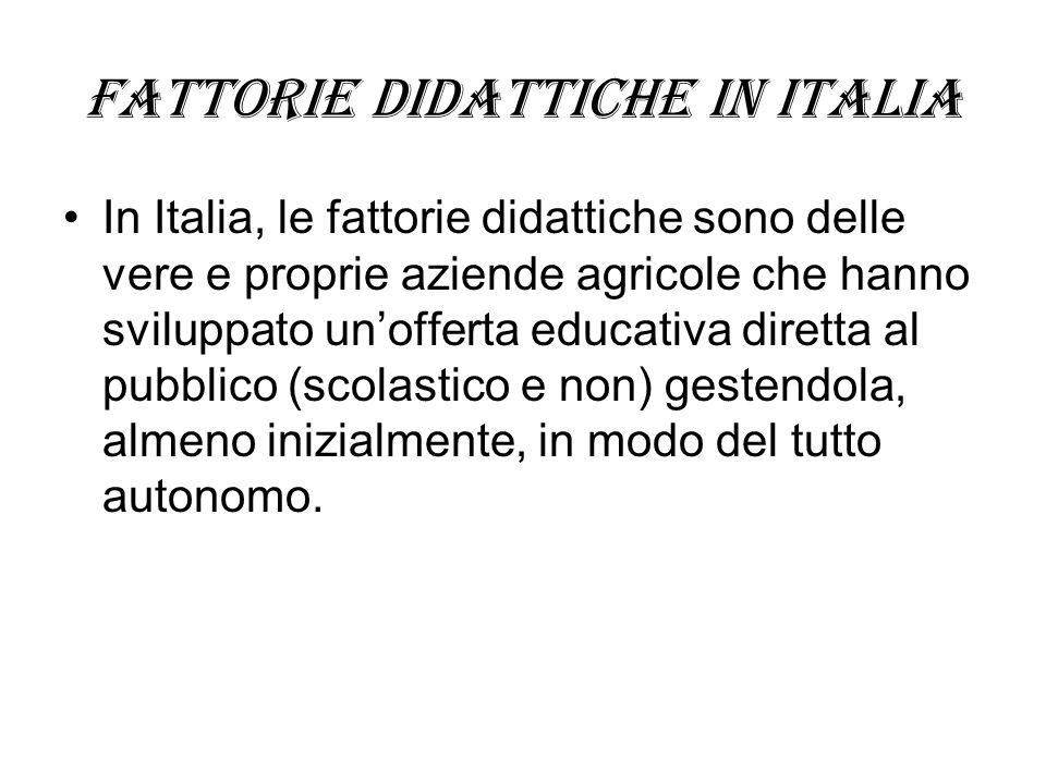Fattorie didattiche in Italia In Italia, le fattorie didattiche sono delle vere e proprie aziende agricole che hanno sviluppato unofferta educativa di