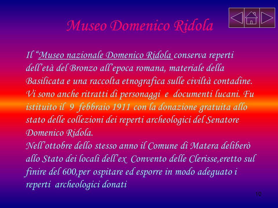 10 Museo Domenico Ridola Il Museo nazionale Domenico Ridola conserva reperti delletà del Bronzo allepoca romana, materiale della Basilicata e una racc
