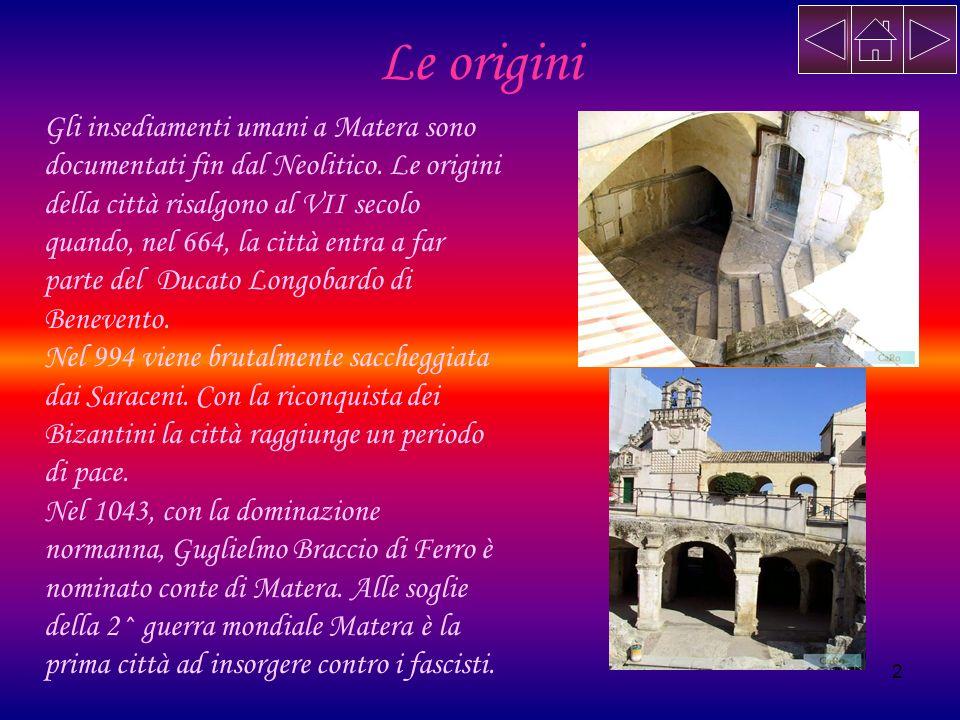 2 Le origini Gli insediamenti umani a Matera sono documentati fin dal Neolitico. Le origini della città risalgono al VII secolo quando, nel 664, la ci