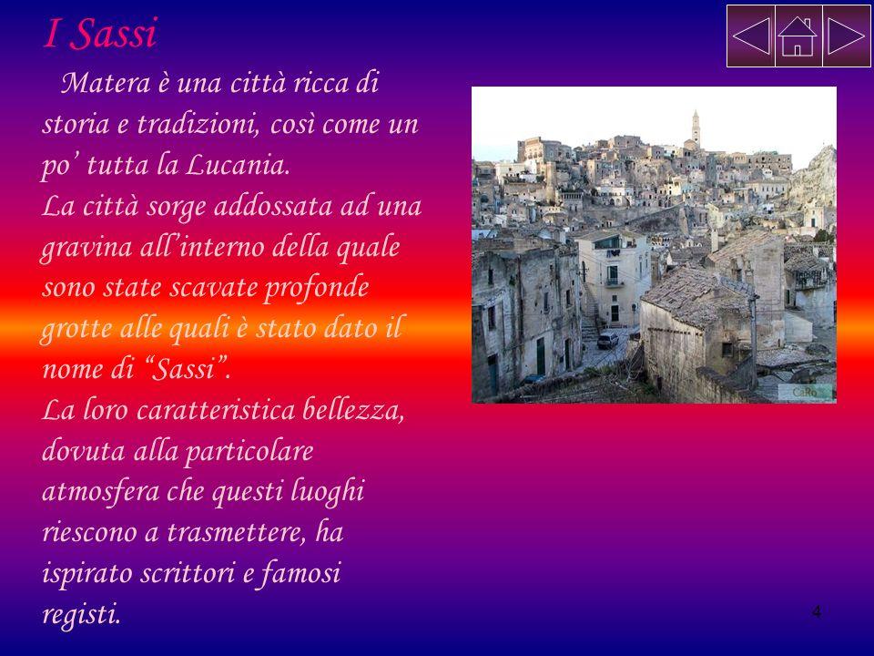 4 I Sassi Matera è una città ricca di storia e tradizioni, così come un po tutta la Lucania. La città sorge addossata ad una gravina allinterno della