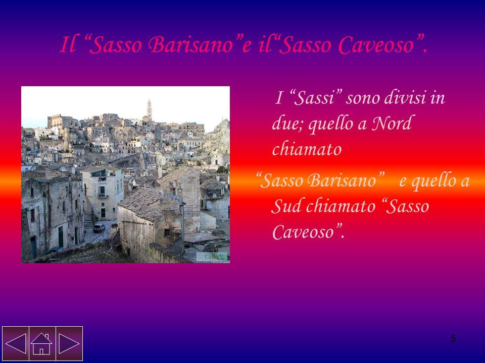 5 Il Sasso Barisanoe ilSasso Caveoso. I Sassi sono divisi in due; quello a Nord chiamato Sasso Barisano e quello a Sud chiamato Sasso Caveoso.