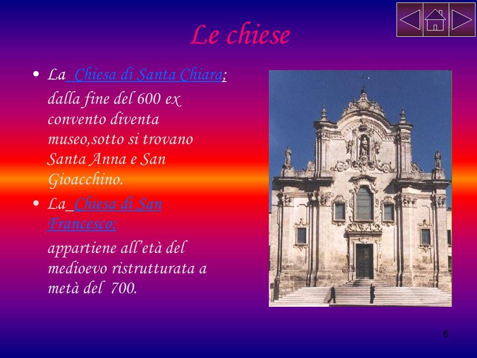 6 Le chiese La Chiesa di Santa Chiara; dalla fine del 600 ex convento diventa museo,sotto si trovano Santa Anna e San Gioacchino. La Chiesa di San Fra