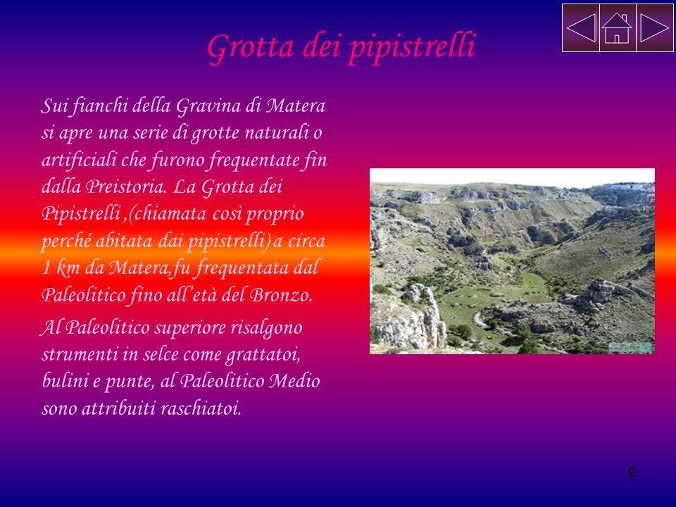 9 Grotta dei pipistrelli Sui fianchi della Gravina di Matera si apre una serie di grotte naturali o artificiali che furono frequentate fin dalla Preis