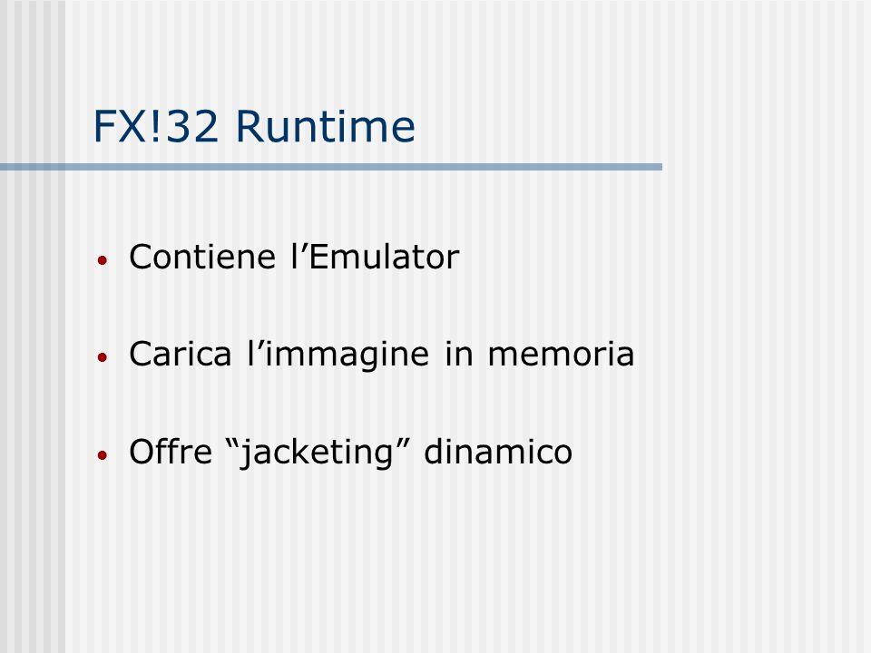 FX!32 Runtime Contiene lEmulator Carica limmagine in memoria Offre jacketing dinamico