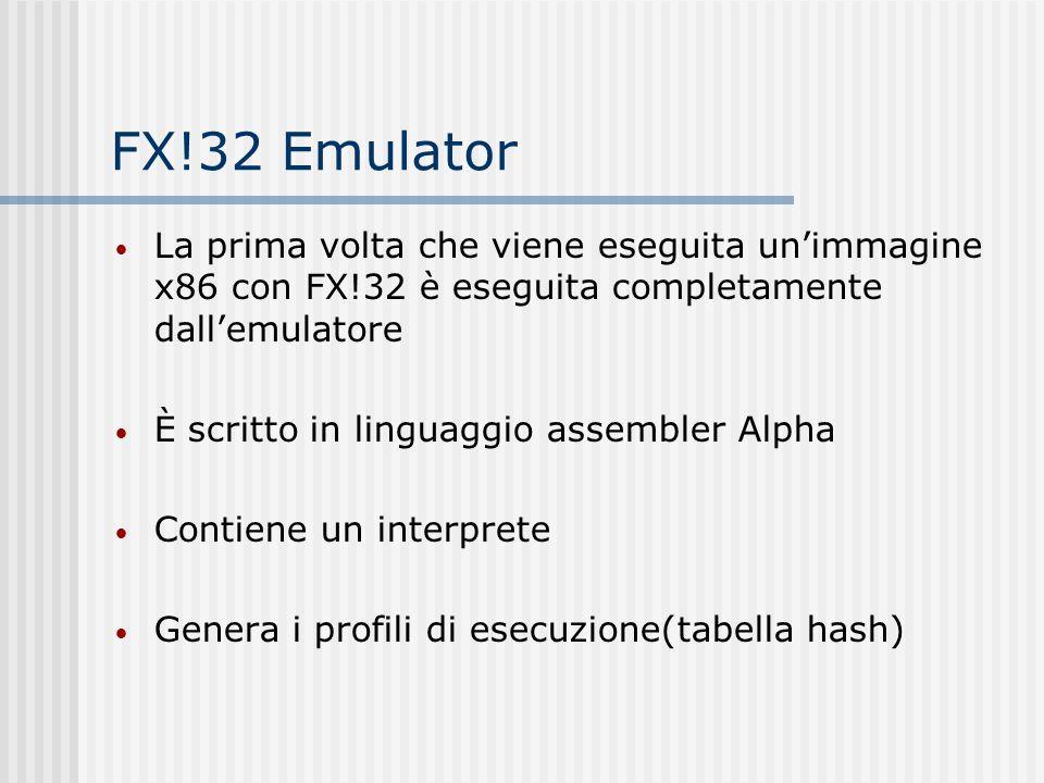 FX!32 Emulator La prima volta che viene eseguita unimmagine x86 con FX!32 è eseguita completamente dallemulatore È scritto in linguaggio assembler Alp