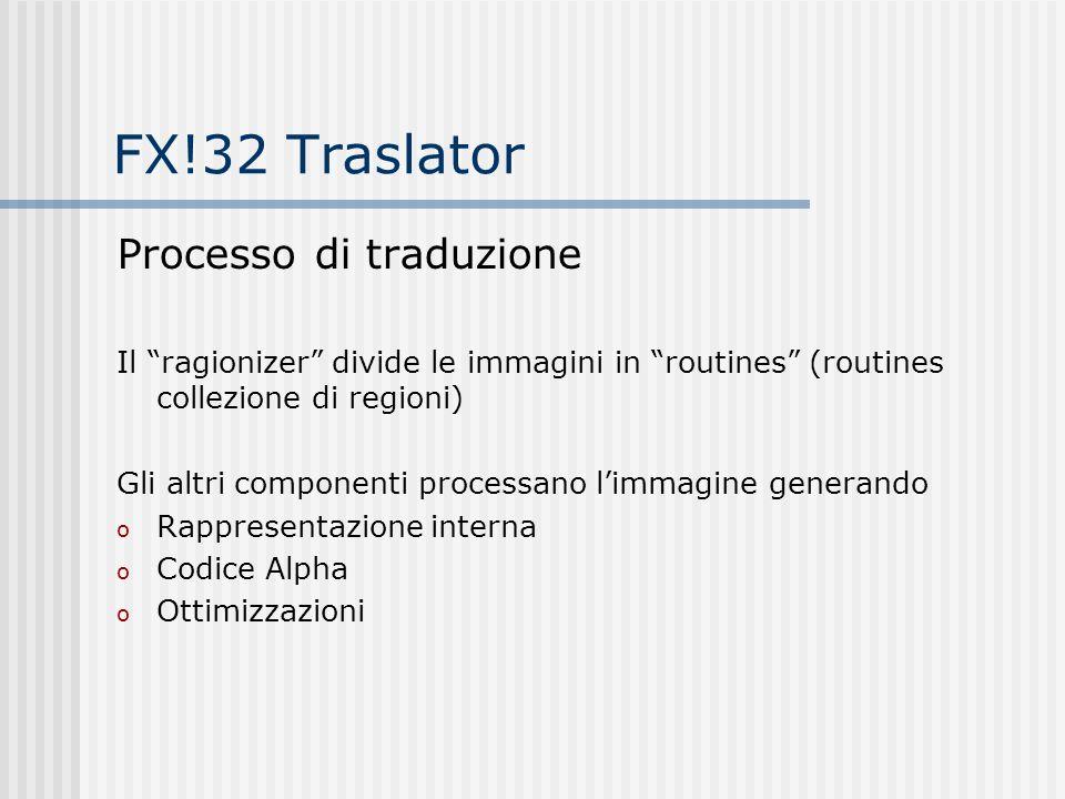 FX!32 Traslator Processo di traduzione Il ragionizer divide le immagini in routines (routines collezione di regioni) Gli altri componenti processano l