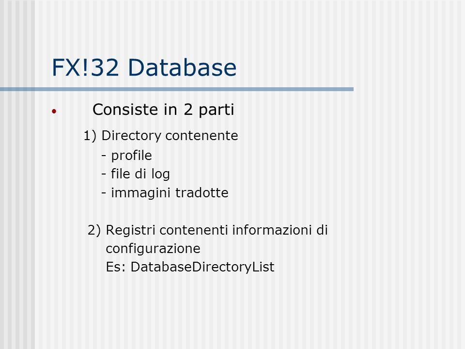 FX!32 Database Consiste in 2 parti 1) Directory contenente - profile - file di log - immagini tradotte 2) Registri contenenti informazioni di configur