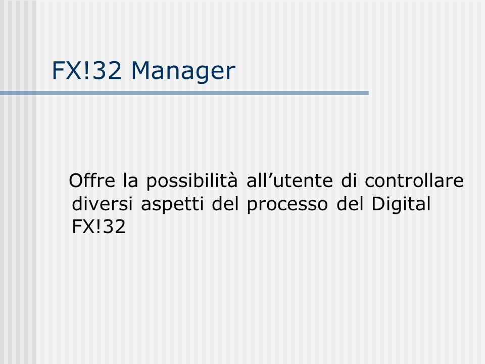 FX!32 Manager Offre la possibilità allutente di controllare diversi aspetti del processo del Digital FX!32