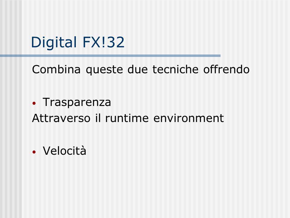 Digital FX!32 Combina queste due tecniche offrendo Trasparenza Attraverso il runtime environment Velocità