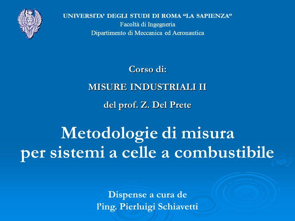 Metodologie di misura per sistemi a celle a combustibile UNIVERSITA DEGLI STUDI DI ROMA LA SAPIENZA Facoltà di Ingegneria Dipartimento di Meccanica ed