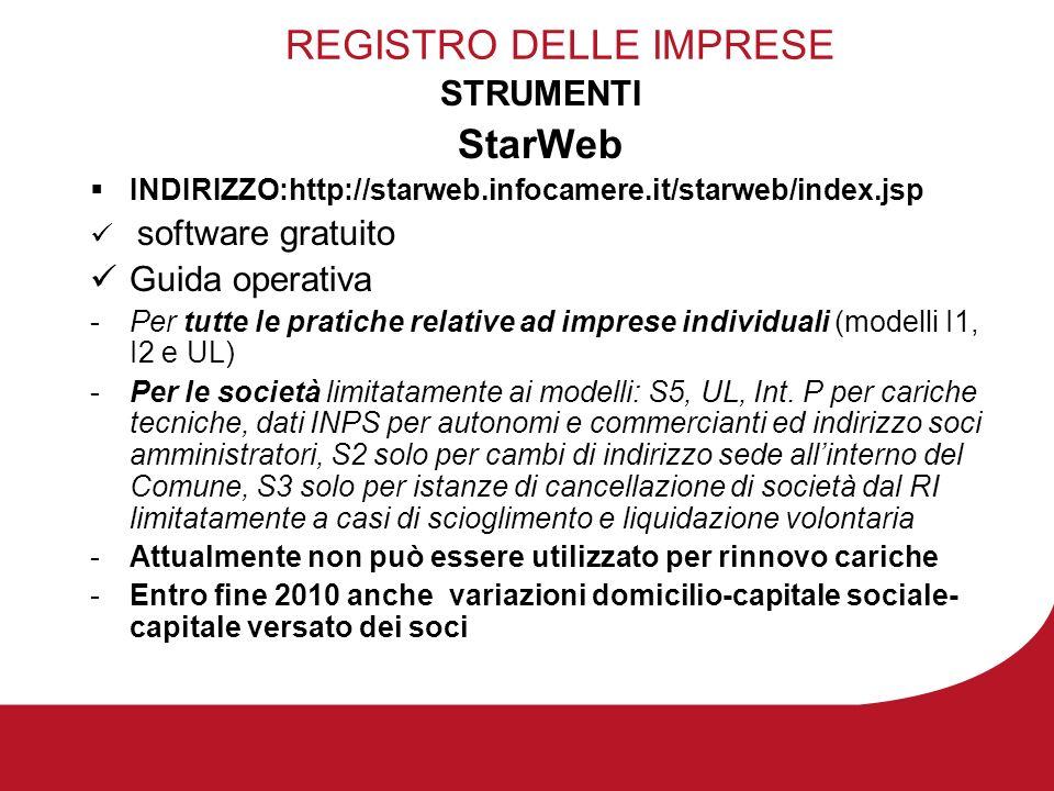 REGISTRO DELLE IMPRESE STRUMENTI StarWeb INDIRIZZO:http://starweb.infocamere.it/starweb/index.jsp software gratuito Guida operativa -Per tutte le pratiche relative ad imprese individuali (modelli I1, I2 e UL) -Per le società limitatamente ai modelli: S5, UL, Int.