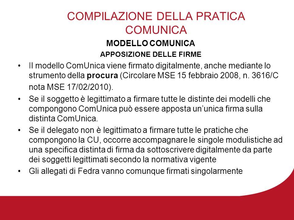 COMPILAZIONE DELLA PRATICA COMUNICA MODELLO COMUNICA APPOSIZIONE DELLE FIRME Il modello ComUnica viene firmato digitalmente, anche mediante lo strumento della procura (Circolare MSE 15 febbraio 2008, n.