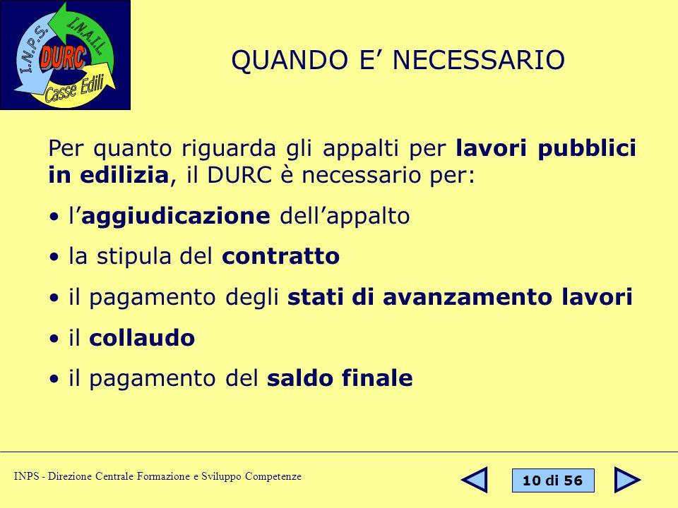 10 di 56 INPS - Direzione Centrale Formazione e Sviluppo Competenze Per quanto riguarda gli appalti per lavori pubblici in edilizia, il DURC è necessa