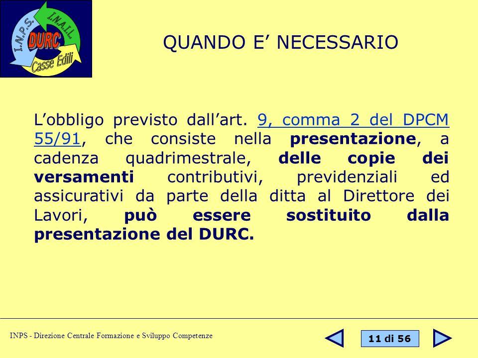 11 di 56 INPS - Direzione Centrale Formazione e Sviluppo Competenze Lobbligo previsto dallart. 9, comma 2 del DPCM 55/91, che consiste nella presentaz