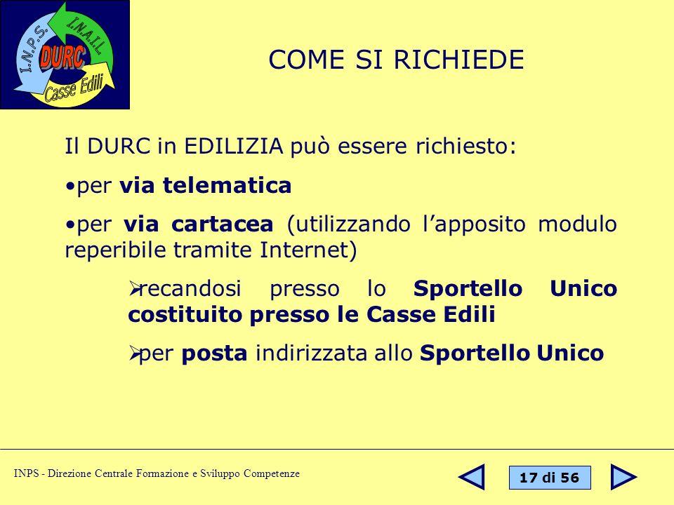17 di 56 INPS - Direzione Centrale Formazione e Sviluppo Competenze Il DURC in EDILIZIA può essere richiesto: per via telematica per via cartacea (uti