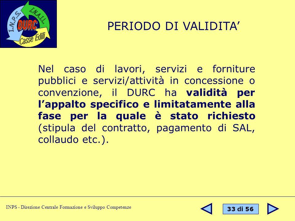 33 di 56 INPS - Direzione Centrale Formazione e Sviluppo Competenze Nel caso di lavori, servizi e forniture pubblici e servizi/attività in concessione