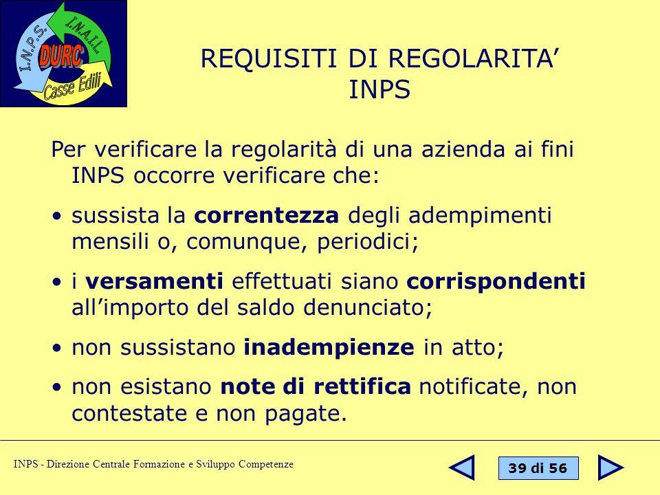 39 di 56 INPS - Direzione Centrale Formazione e Sviluppo Competenze Per verificare la regolarità di una azienda ai fini INPS occorre verificare che: s