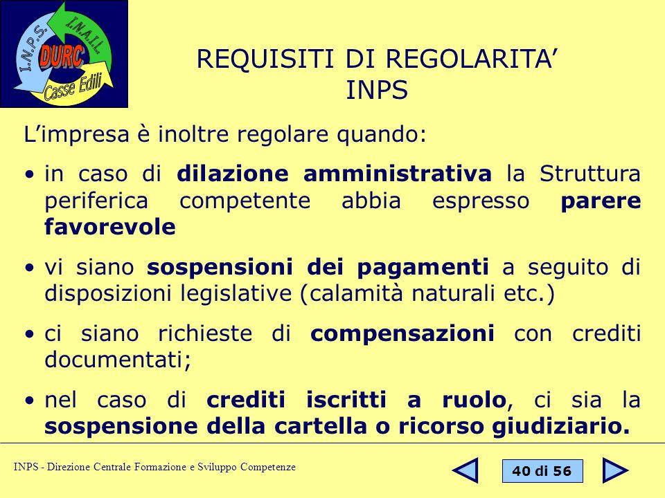 40 di 56 INPS - Direzione Centrale Formazione e Sviluppo Competenze Limpresa è inoltre regolare quando: in caso di dilazione amministrativa la Struttu
