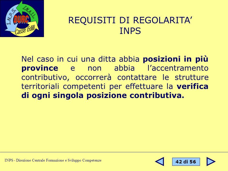 42 di 56 INPS - Direzione Centrale Formazione e Sviluppo Competenze Nel caso in cui una ditta abbia posizioni in più province e non abbia laccentramen