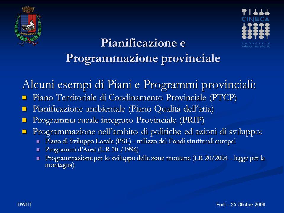 DWHTForlì – 25 Ottobre 2006 Pianificazione e Programmazione provinciale Alcuni esempi di Piani e Programmi provinciali: Piano Territoriale di Coodinam