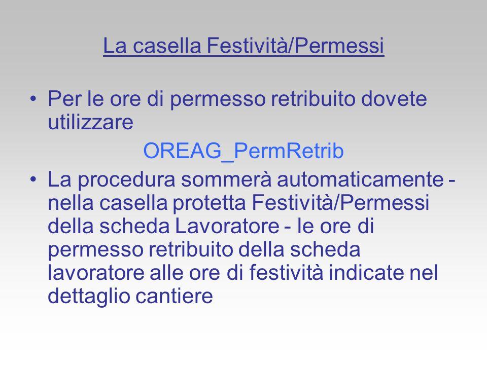La casella Festività/Permessi Per le ore di permesso retribuito dovete utilizzare OREAG_PermRetrib La procedura sommerà automaticamente - nella casell
