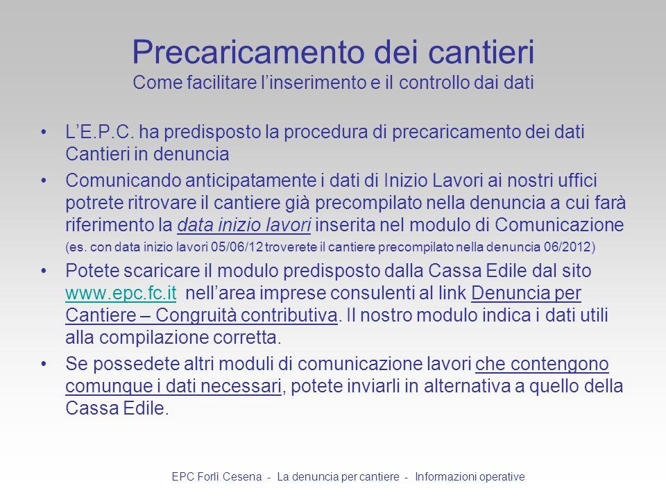 Precaricamento dei cantieri Come facilitare linserimento e il controllo dai dati LE.P.C. ha predisposto la procedura di precaricamento dei dati Cantie