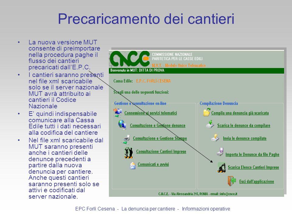 Precaricamento dei cantieri La nuova versione MUT consente di preimportare nella procedura paghe il flusso dei cantieri precaricati dallE.P.C. I canti