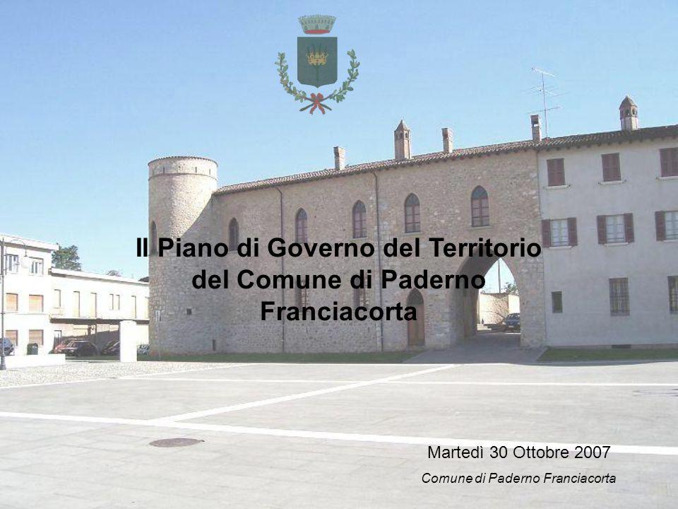 Il Piano di Governo del Territorio del Comune di Paderno Franciacorta Martedì 30 Ottobre 2007 Comune di Paderno Franciacorta