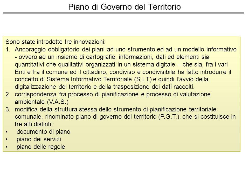 Piano di Governo del Territorio Sono state introdotte tre innovazioni: 1.Ancoraggio obbligatorio dei piani ad uno strumento ed ad un modello informati