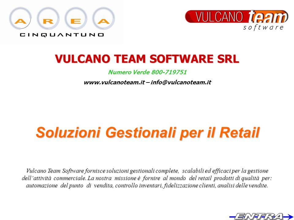 VULCANO TEAM SOFTWARE SRL Numero Verde 800-719751 www.vulcanoteam.it – info@vulcanoteam.it Soluzioni Gestionali per il Retail Vulcano Team Software fo